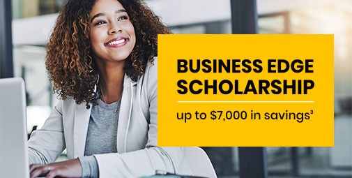 Business Edge Scholarship - up to $7,000 in savings<sup>3</sup>
