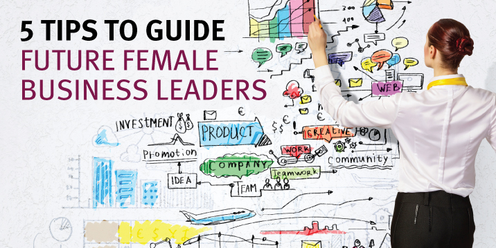 5 Tips to Guide Future Female Business Leaders